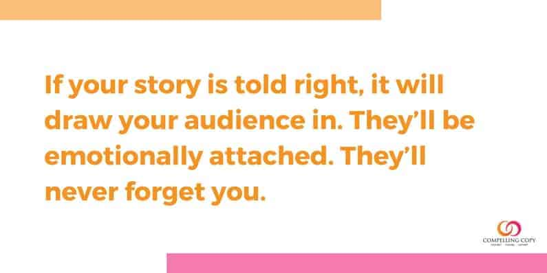 If your story is told right it will draw your audience in